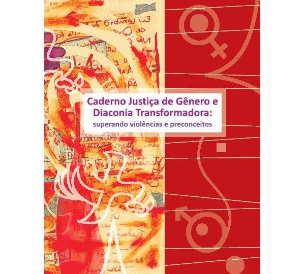 Caderno Justiça de Gênero e Diaconia Transformadora: superando violências e preconceitos